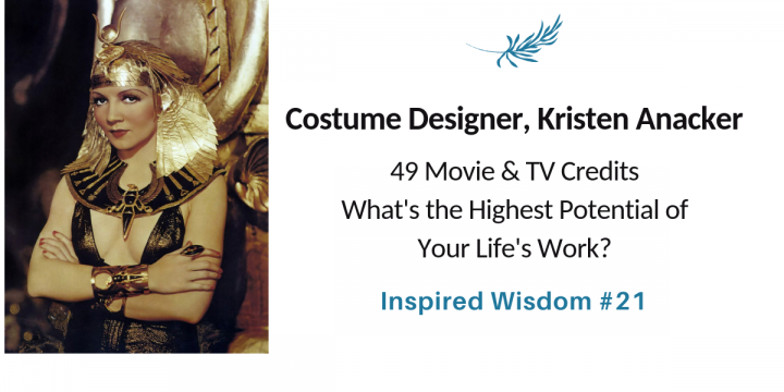 Hollywood Artist and Costume Designer, Kristen Anacker on Mastering Potential