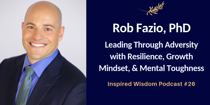 Rob Fazio on Leading Through Adversity with Resilience, Growth Mindset & Mental Toughness